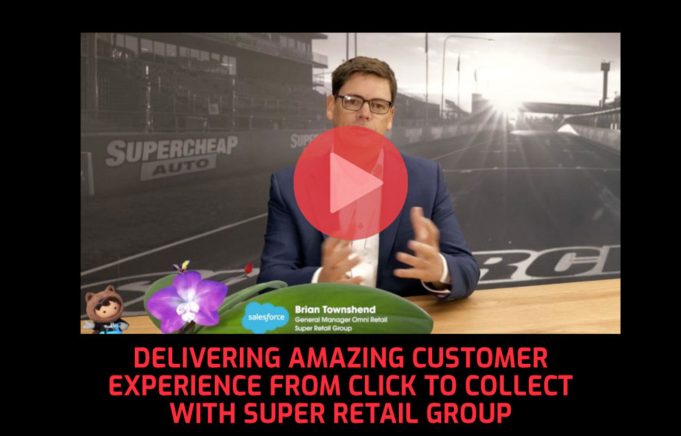 Delivering Amazing Customer Experience from Click to Collect with Super Retail Group