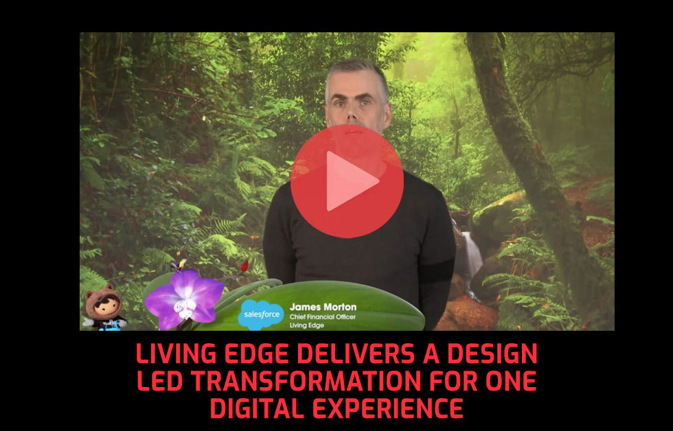 Living Edge Delivers a Design Led Transformation for One Digital Experience